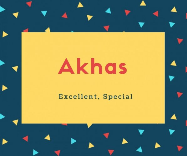 Akhas Name Meaning Excellent, Special