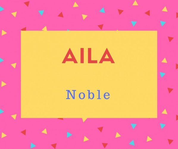 Aila Name Meaning Noble.