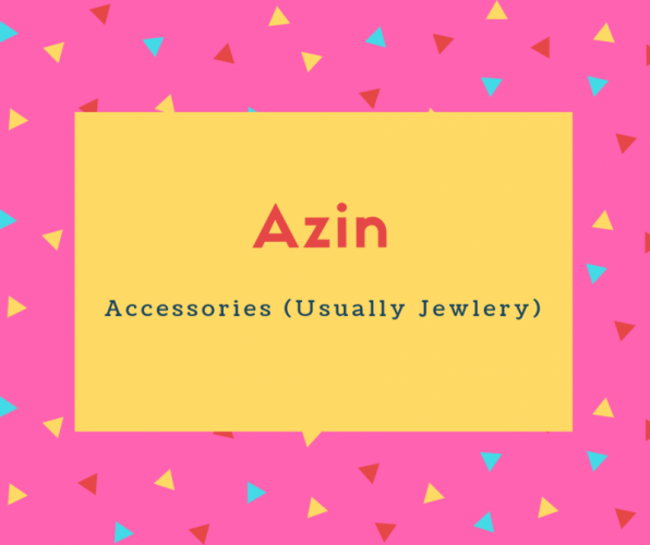 Azin Name Meaning Accessories (Usually Jewlery)