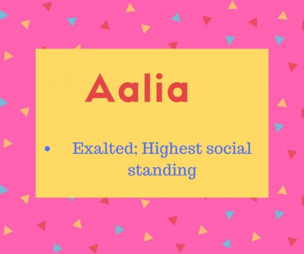 Aalia Name meaning Exalted; Highest social standing