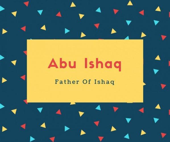 Abu Ishaq Name Meaning Father Of Ishaq