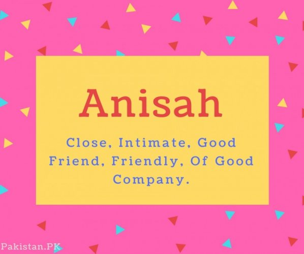 Anisah Name Meaning Close, Intimate, Good Friend, Friendly, Of Good Company.