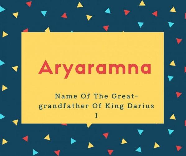 Aryaramna Name Meaning Name Of The Great-grandfather Of King Darius I