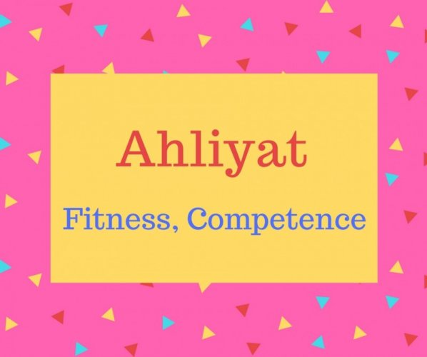 Ahliyat name meaning Fitness, Competence.