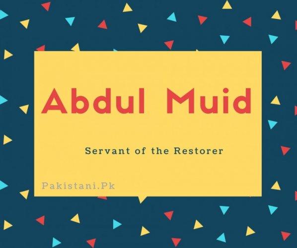Abdul Muid name meaning Servant of the Restorer.