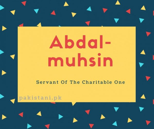 Abdal-muhsin name meaning Servant Of The Charitable One.