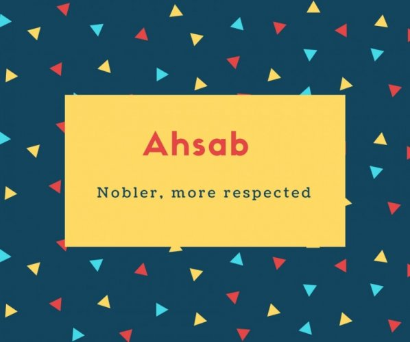 Ahsab Name Meaning Nobler, more respected