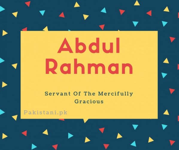 Abdul rahman name meaning Servant Of The Mercifully Gracious.