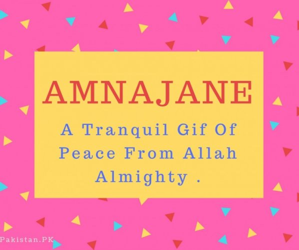 Amnajane Name Meaning A Tranquil Gif Of Peace From Allah Almighty