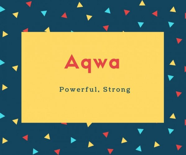 Aqwa Name Meaning Powerful, Strong