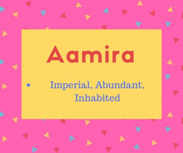 Aamira meaning Imperial, Abundant, Inhabited