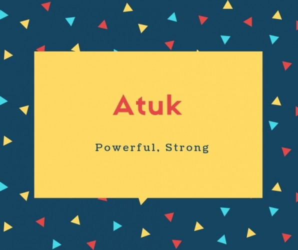 Atuk Name Meaning Powerful, Strong