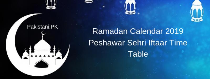 Ramadan Calendar 2019 Peshawar Sehri & Iftaar Timings