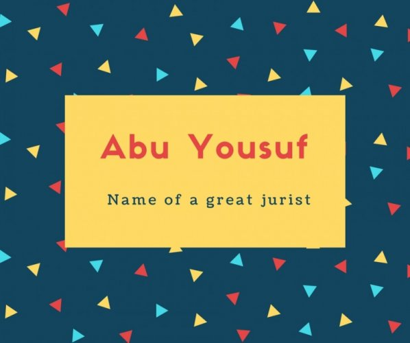 Abu Yousuf Name Meaning Name of a great jurist
