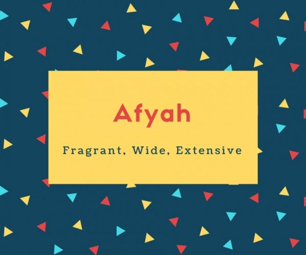 Afyah Name Meaning Fragrant, Wide, Extensive