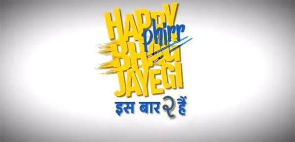 Happy Phirr Bhag Jayegi 2
