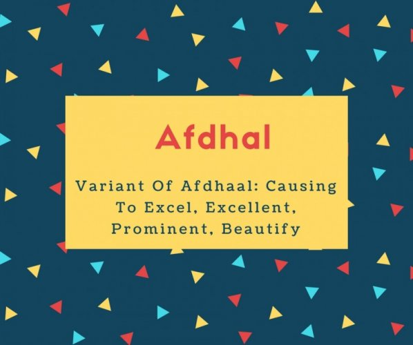 Afdhal Name Meaning Variant Of Afdhaal- Causing To Excel, Excellent, Prominent, Beautify