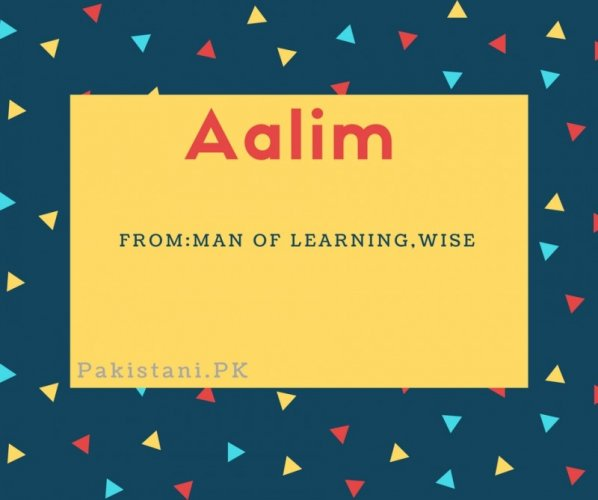 Aalim name meaning Man of learning,wise