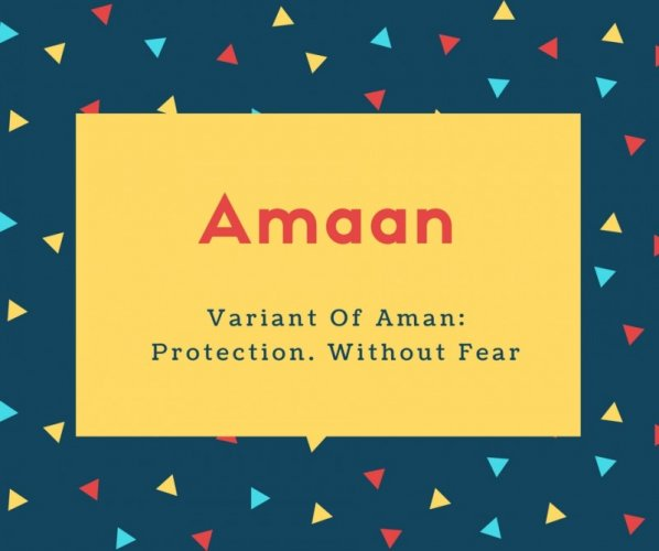 Amaan Name Meaning Variant Of Aman_ Protection. Without Fear