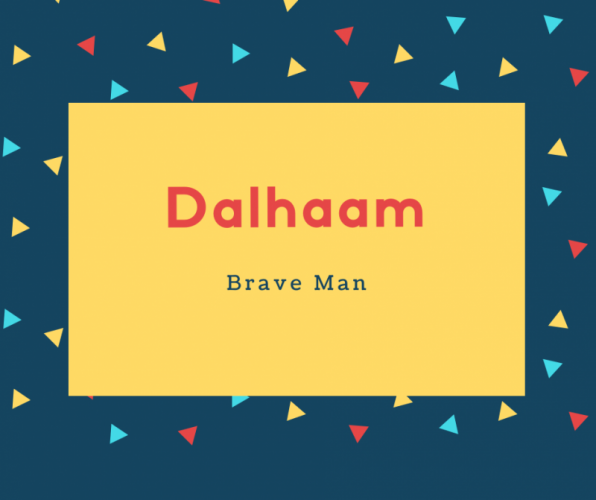 Dalhaam Name Meaning Brave Man