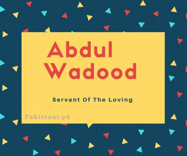 Abdul wadood name meaning Servant Of The loving.