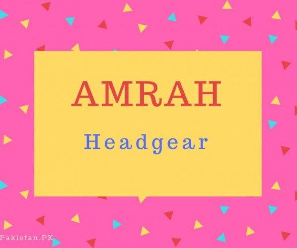 Amrah Name Meaning Headgear.