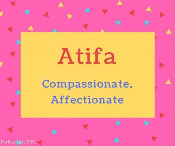 Atifa name Meaning Compassionate, Affectionate.