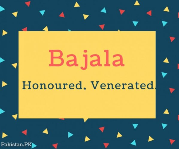 BajalaName Meaning Honoured, Venerated.