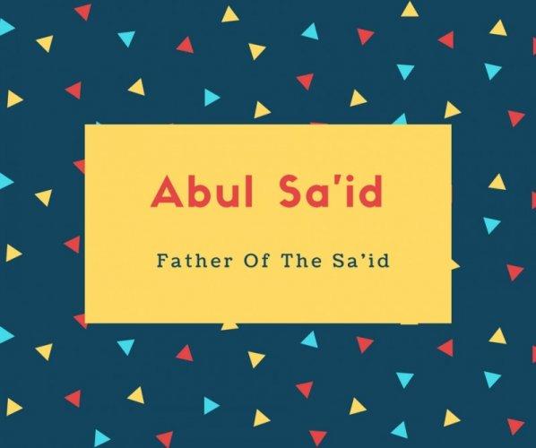 Abul Sa'id Name Meaning Father Of The Sa'id