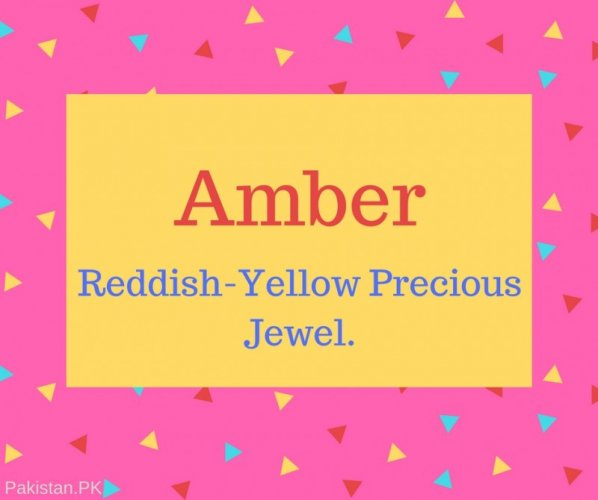 Amber Name Meaning Reddish-Yellow Precious Jewel..