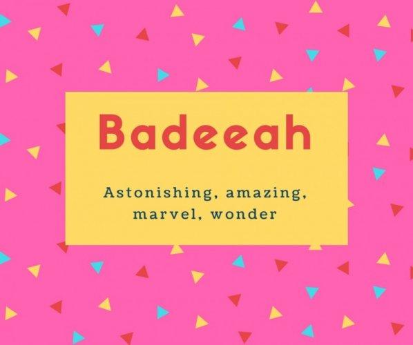 Badeeah Name Meaning Astonishing, amazing, marvel, wonder