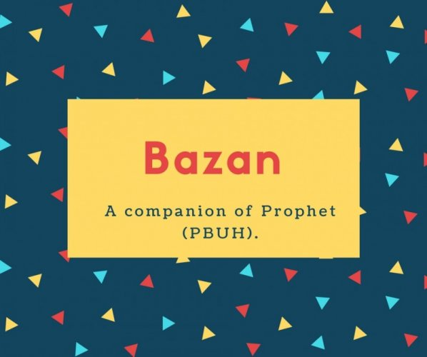 Bazan Name Meaning A companion of Prophet (PBUH)