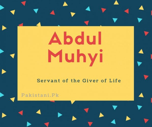 Abdul Muhyi name meaning Servant of the Giver of Life.