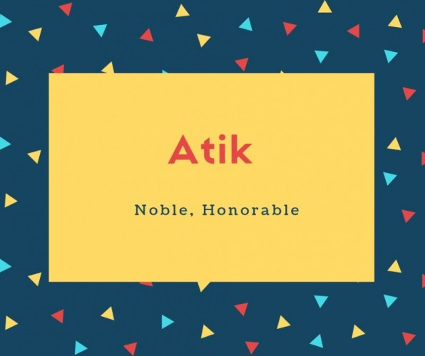 Atik Name Meaning Noble, Honorable