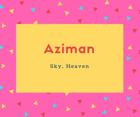 Aziman Name Meaning Sky, Heaven