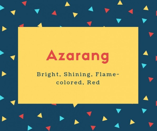 Azarang Name Meaning Bright, Shining, Flame-colored, Red