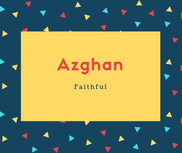 Azghan Name Meaning Faithful