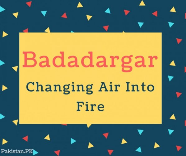 Badadargar name Meaning In Changing Air Into Fire