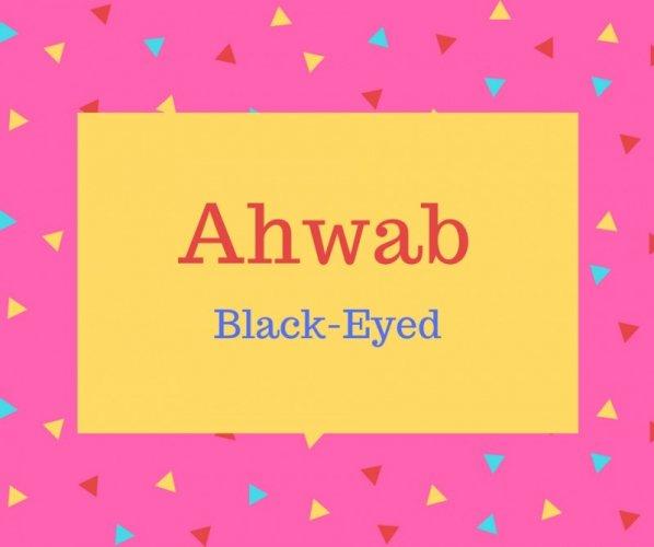 Ahwab name meaning Black-Eyed.