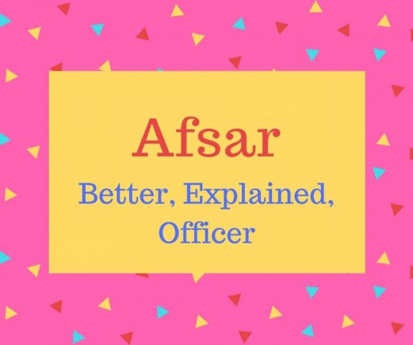 Afsar name meaning Better, Explained, Officer