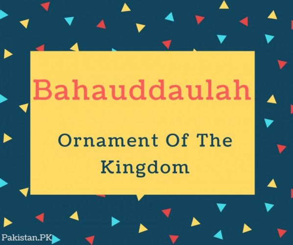 Bahauddaulah Name Meaning Ornament Of The Kingdom.