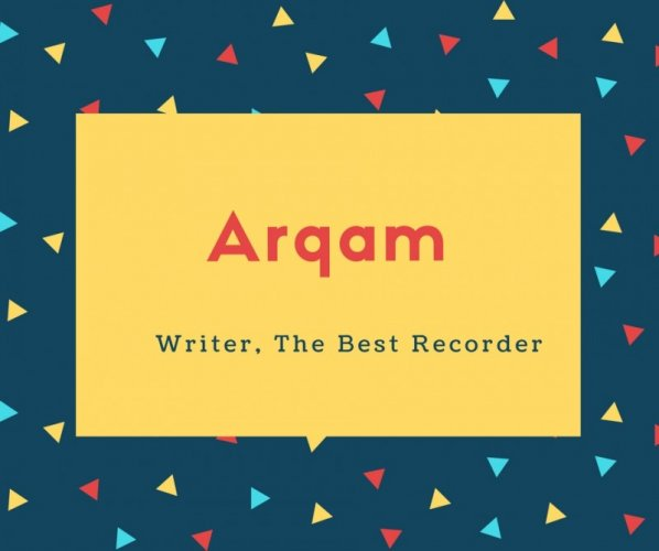 Arqam Name Meaning Writer, The Best Recorder
