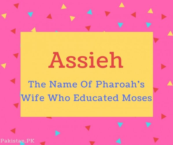 Assieh name Meaning The Name Of Pharoah's Wife Who Educated Moses