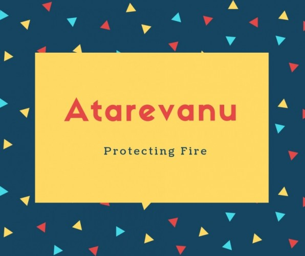 Atarevanu Name Meaning Protecting Fire