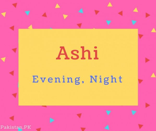 Ashi name Meaning Evening, Night.