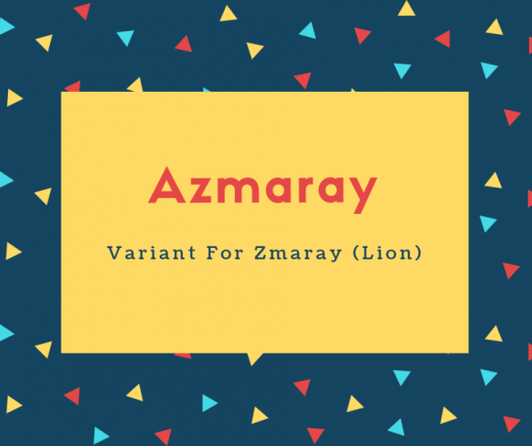 Azmaray Name Meaning Variant For Zmaray (Lion)