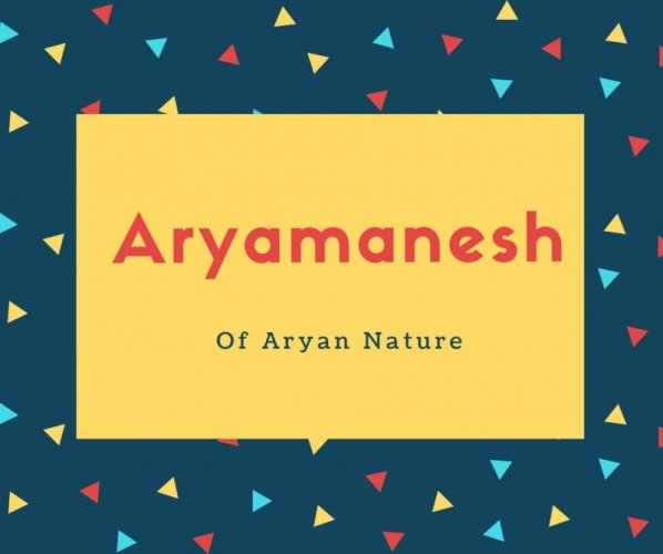 Aryamanesh Name Meaning Of Aryan Nature