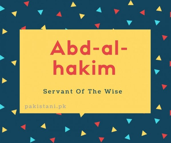Abd-al-hakim name meaning Servant Of The wise.