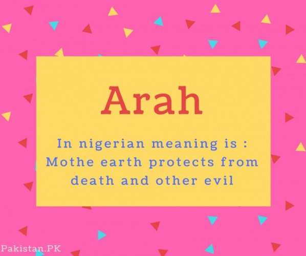Arah Name Meaning In nigerian meaning is - Mothe earth protects from death and other evil.