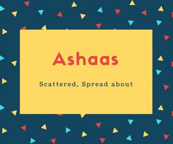 Ashaas Name Meaning Scattered, Spread about